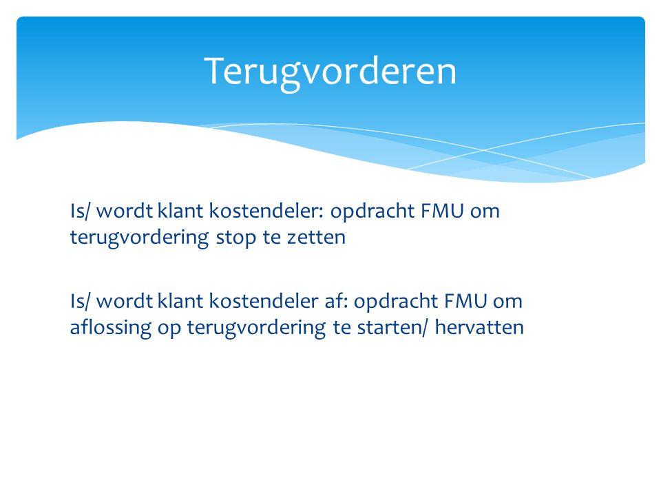 Is/ wordt klant kostendeler: opdracht FMU om terugvordering stop te zetten Is/ wordt klant kostendeler af: opdracht FMU om aflossing op terugvordering te starten/ hervatten Terugvorderen