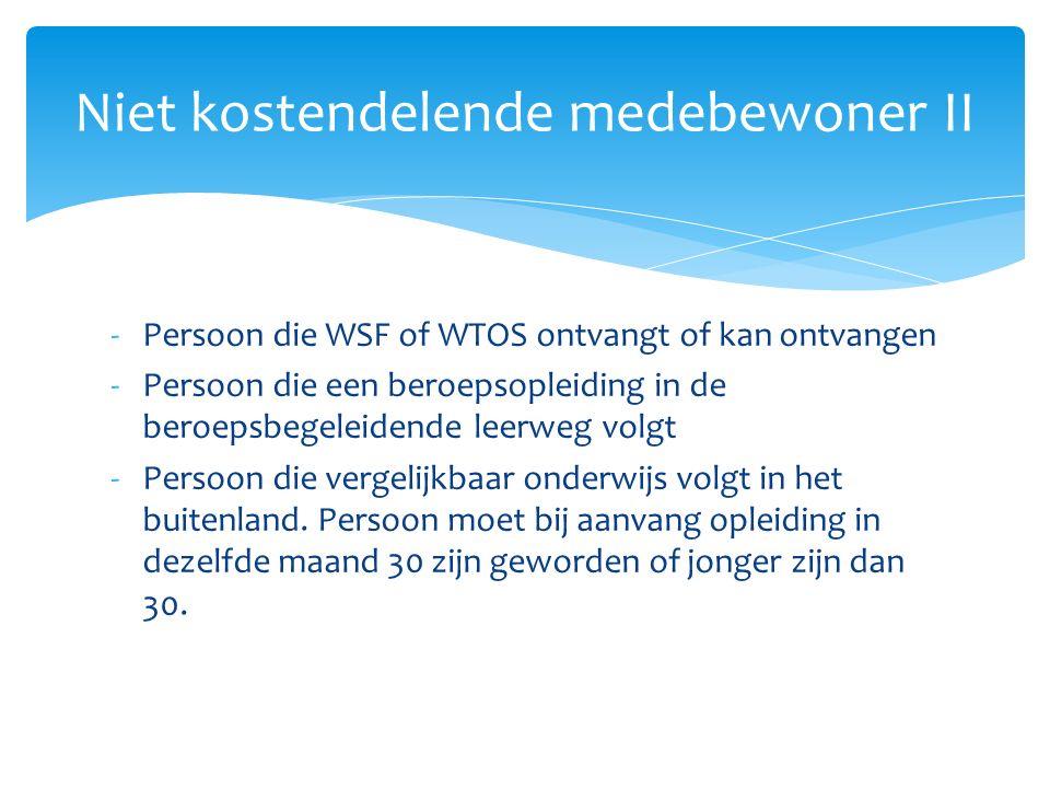 -Persoon die WSF of WTOS ontvangt of kan ontvangen -Persoon die een beroepsopleiding in de beroepsbegeleidende leerweg volgt -Persoon die vergelijkbaar onderwijs volgt in het buitenland.
