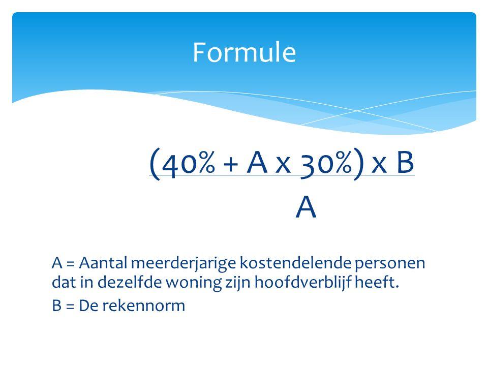 (40% + A x 30%) x B A A = Aantal meerderjarige kostendelende personen dat in dezelfde woning zijn hoofdverblijf heeft. B = De rekennorm Formule