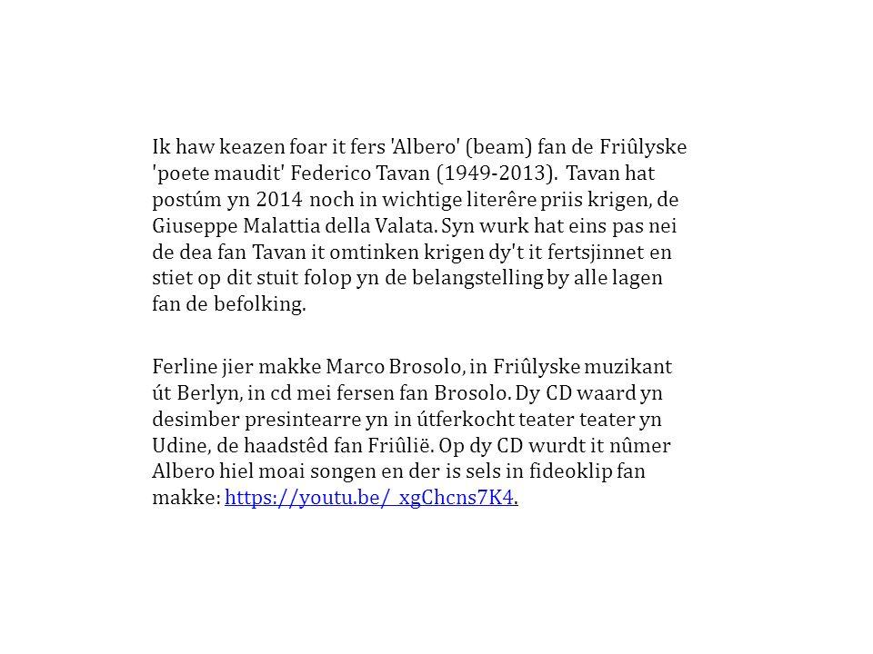 Ik haw keazen foar it fers Albero (beam) fan de Friûlyske poete maudit Federico Tavan (1949-2013).