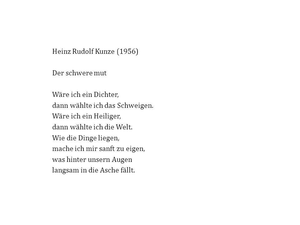 Heinz Rudolf Kunze (1956) Der schwere mut Wäre ich ein Dichter, dann wählte ich das Schweigen.