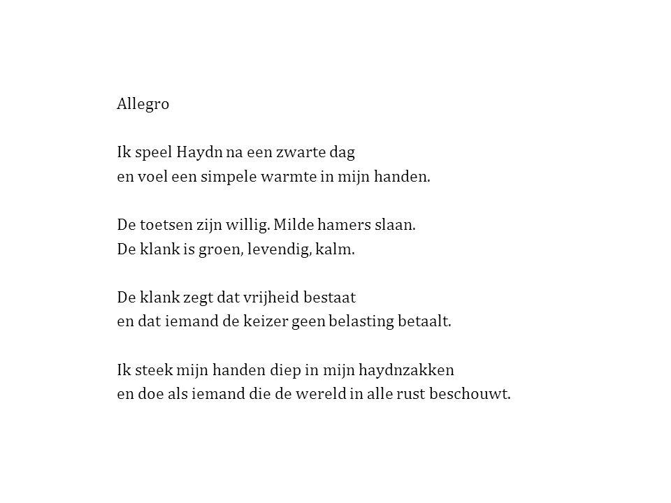Allegro Ik speel Haydn na een zwarte dag en voel een simpele warmte in mijn handen.