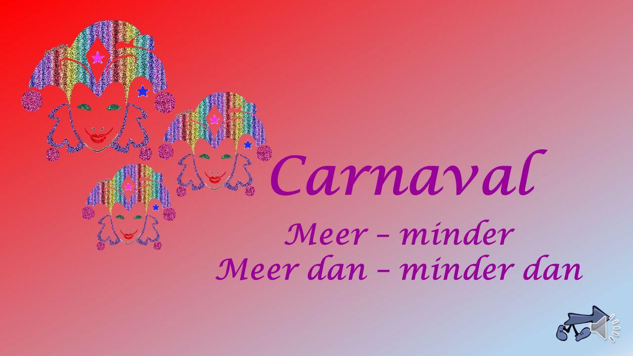 Carnaval Meer – minder Meer dan – minder dan