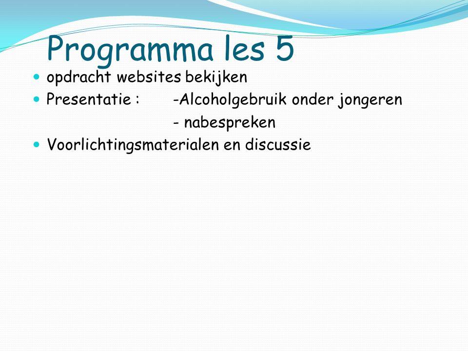 Programma les 5 opdracht websites bekijken Presentatie : -Alcoholgebruik onder jongeren - nabespreken Voorlichtingsmaterialen en discussie