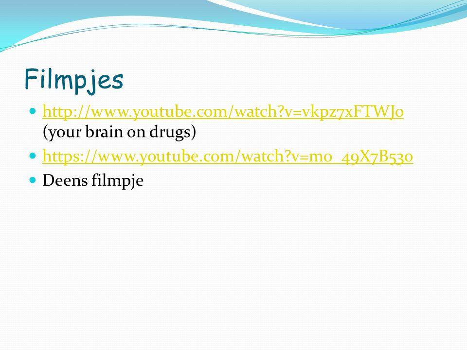 Filmpjes http://www.youtube.com/watch?v=vkpz7xFTWJo (your brain on drugs) http://www.youtube.com/watch?v=vkpz7xFTWJo https://www.youtube.com/watch?v=mo_49X7B53o Deens filmpje