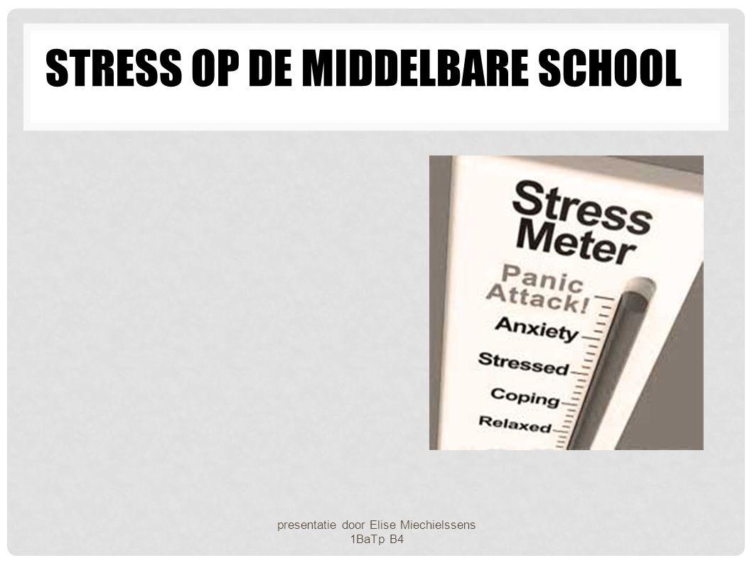 STRESS OP DE MIDDELBARE SCHOOL presentatie door Elise Miechielssens 1BaTp B4