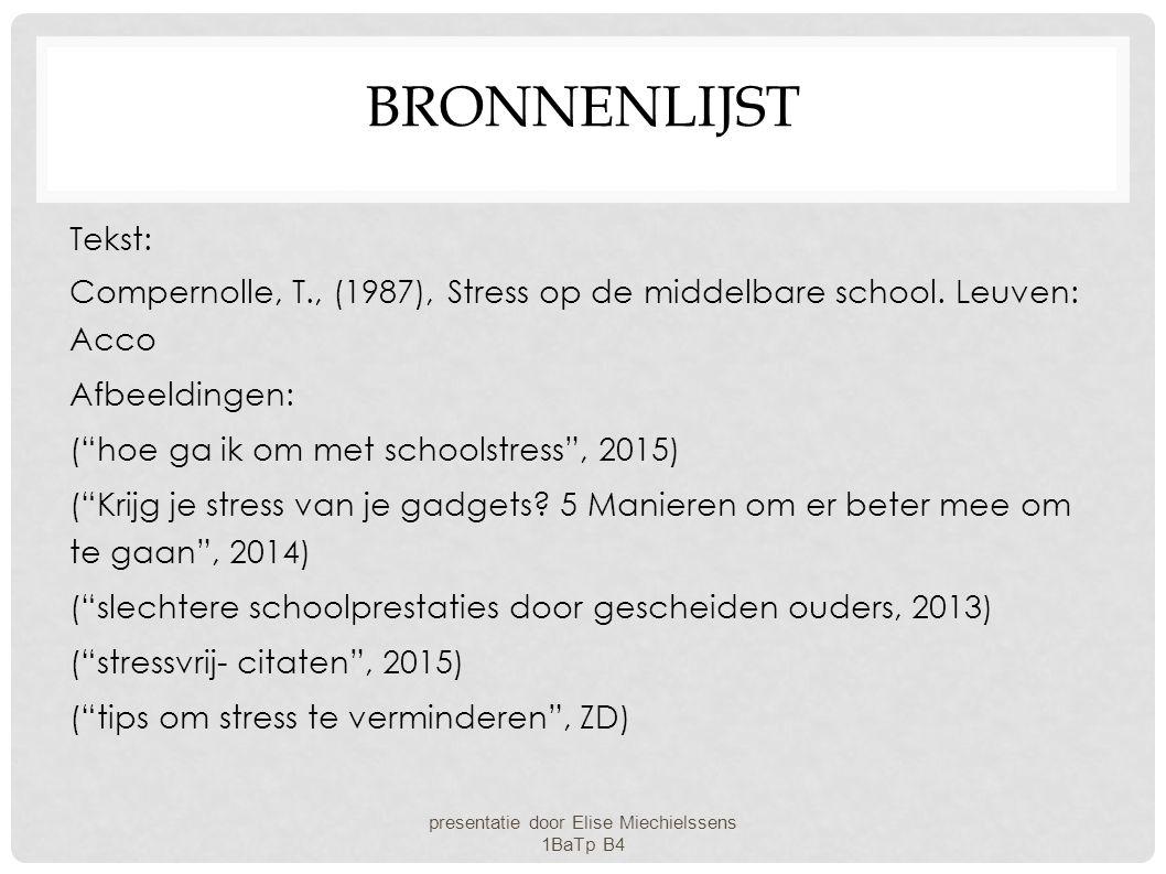 """BRONNENLIJST Tekst: Compernolle, T., (1987), Stress op de middelbare school. Leuven: Acco Afbeeldingen: (""""hoe ga ik om met schoolstress"""", 2015) (""""Krij"""