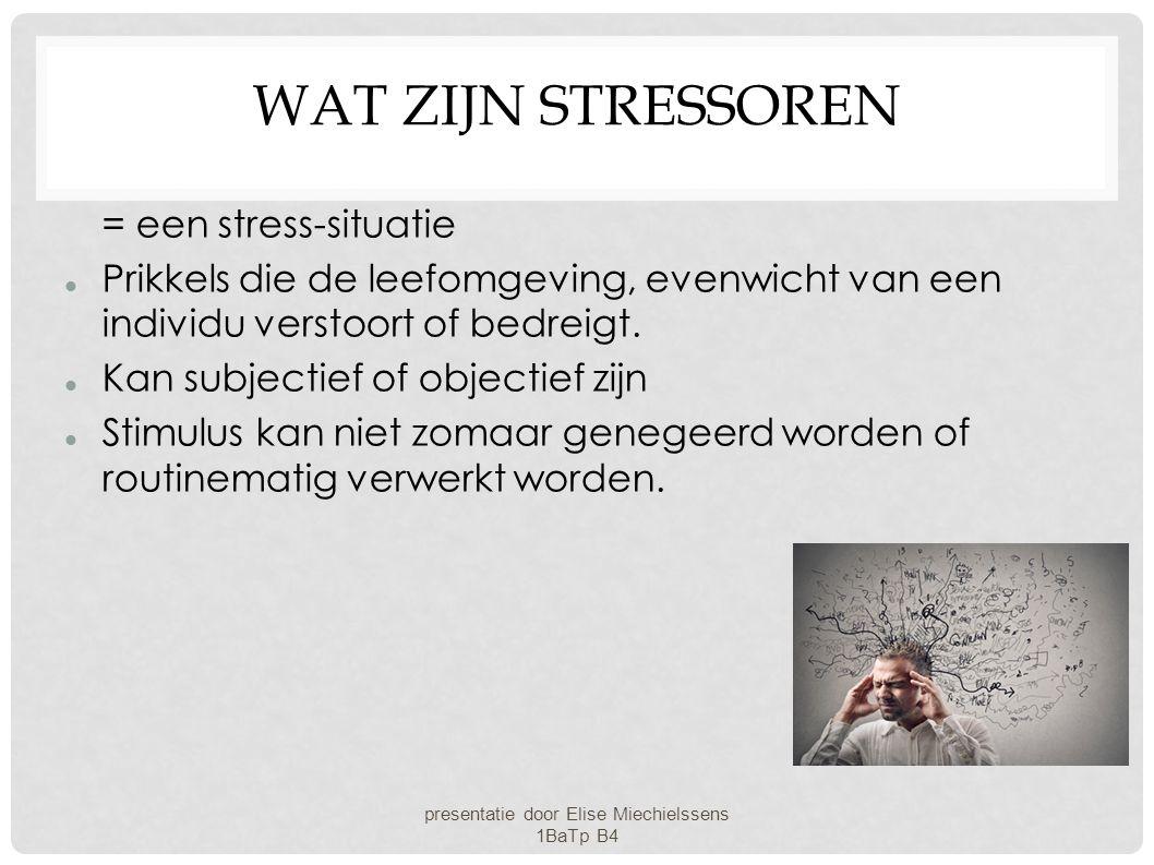 WAT ZIJN STRESSOREN = een stress-situatie Prikkels die de leefomgeving, evenwicht van een individu verstoort of bedreigt. Kan subjectief of objectief