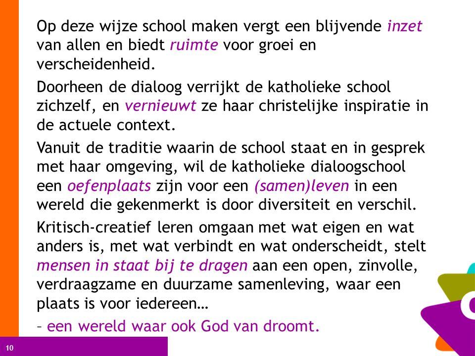 10 Op deze wijze school maken vergt een blijvende inzet van allen en biedt ruimte voor groei en verscheidenheid.