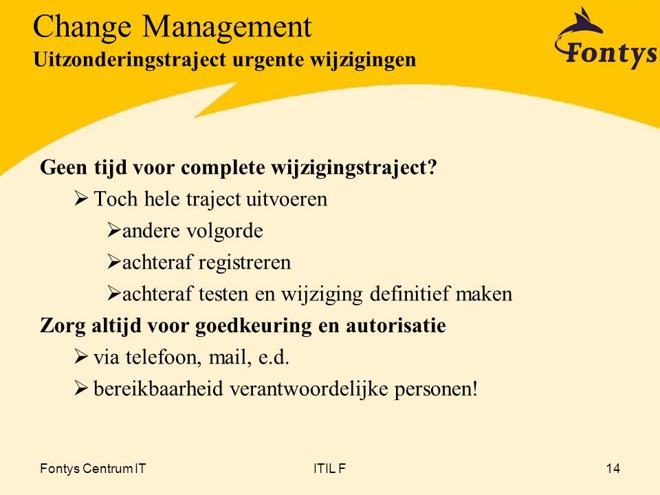 Fontys Centrum ITITIL F14 Geen tijd voor complete wijzigingstraject?  Toch hele traject uitvoeren  andere volgorde  achteraf registreren  achteraf