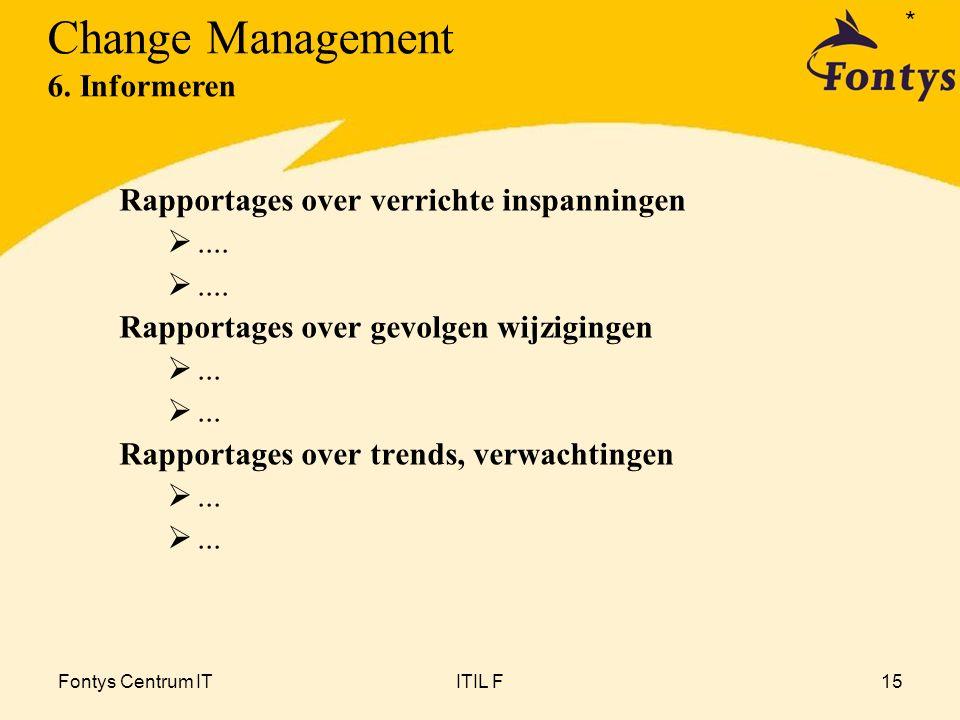 Fontys Centrum ITITIL F15 Rapportages over verrichte inspanningen .... Rapportages over gevolgen wijzigingen ... Rapportages over trends, verwachtin