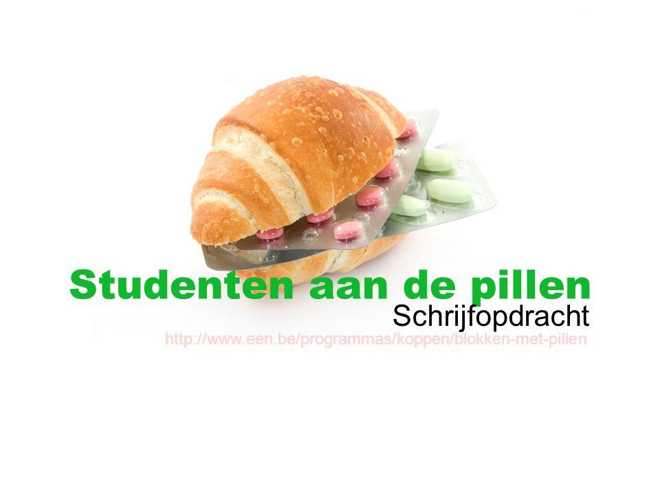 Studenten aan de pillen Schrijfopdracht http://www.een.be/programmas/koppen/blokken-met-pillen