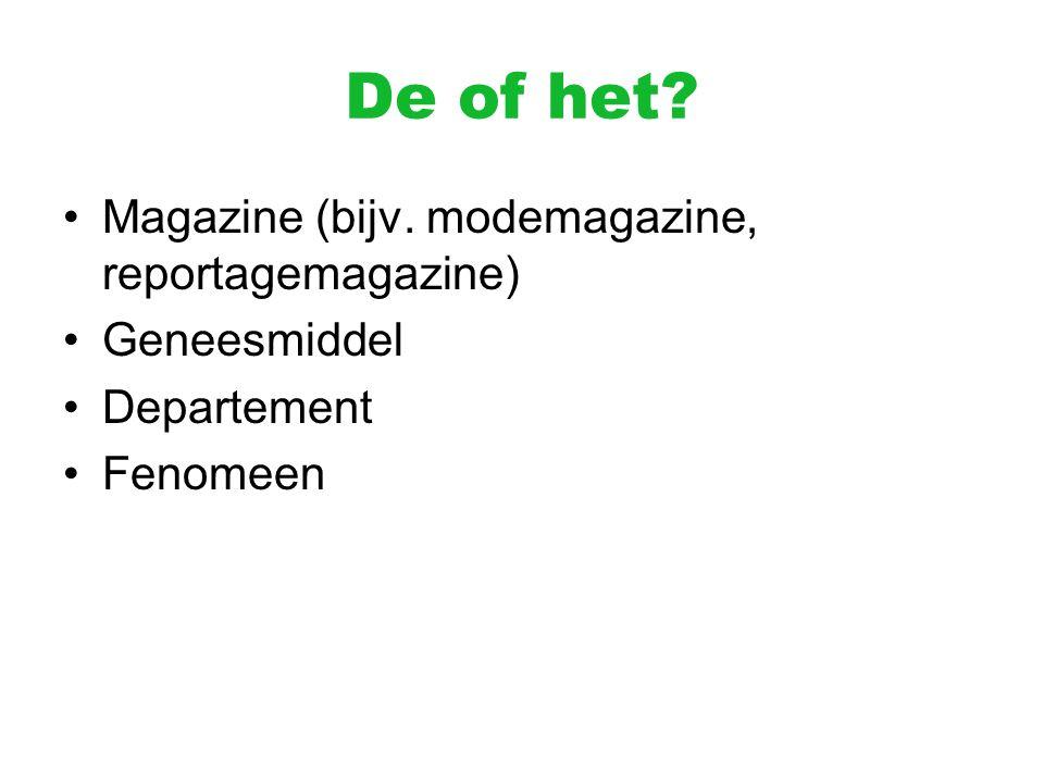 De of het? Magazine (bijv. modemagazine, reportagemagazine) Geneesmiddel Departement Fenomeen