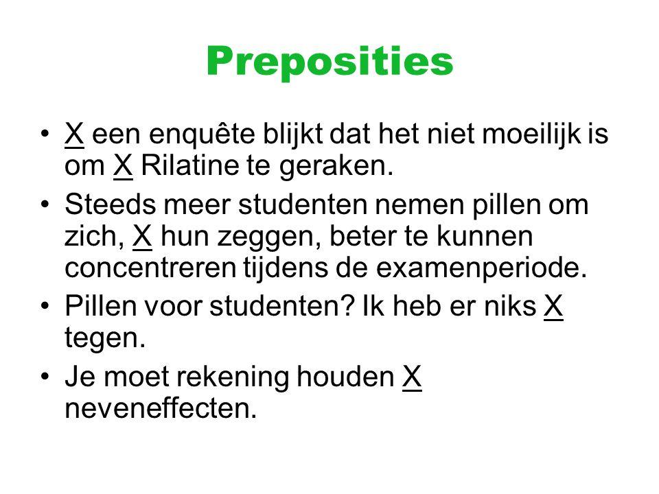 Preposities X een enquête blijkt dat het niet moeilijk is om X Rilatine te geraken. Steeds meer studenten nemen pillen om zich, X hun zeggen, beter te