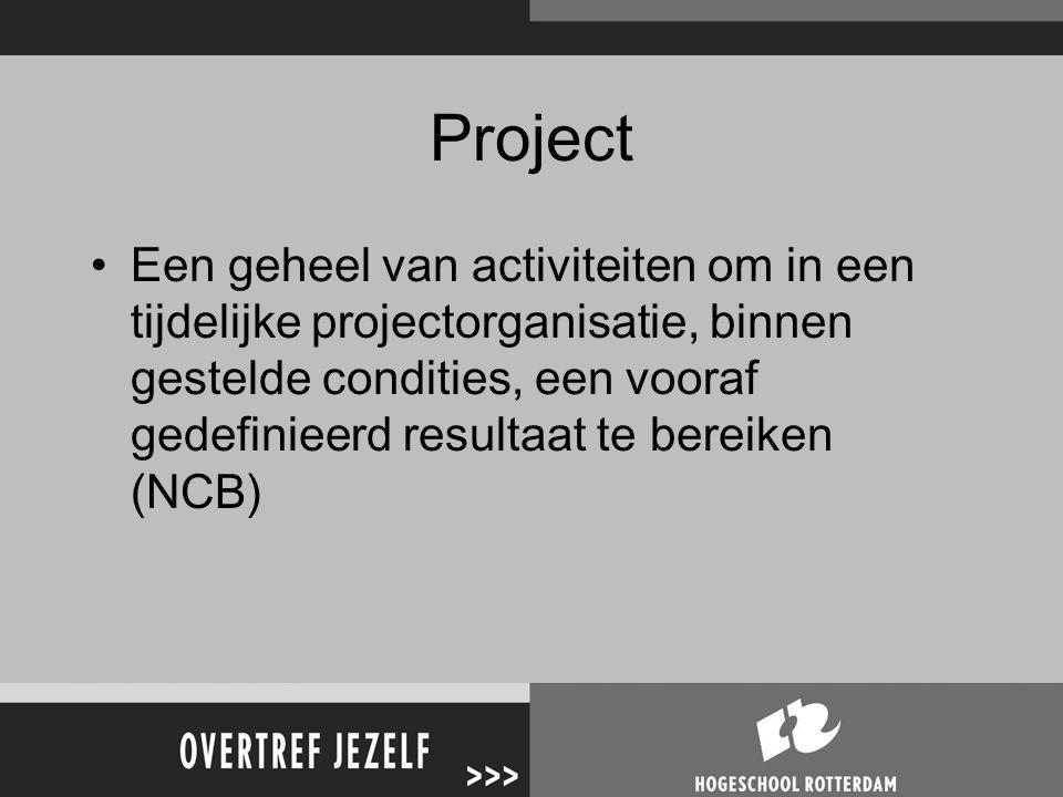 Project Een geheel van activiteiten om in een tijdelijke projectorganisatie, binnen gestelde condities, een vooraf gedefinieerd resultaat te bereiken (NCB)