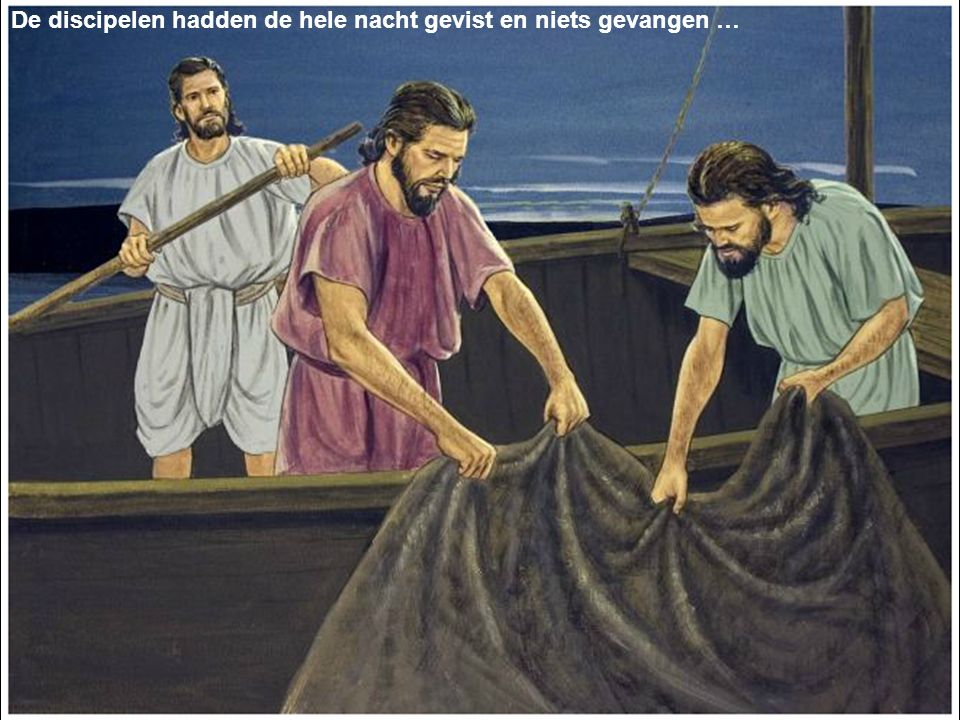 De discipelen hadden de hele nacht gevist en niets gevangen …