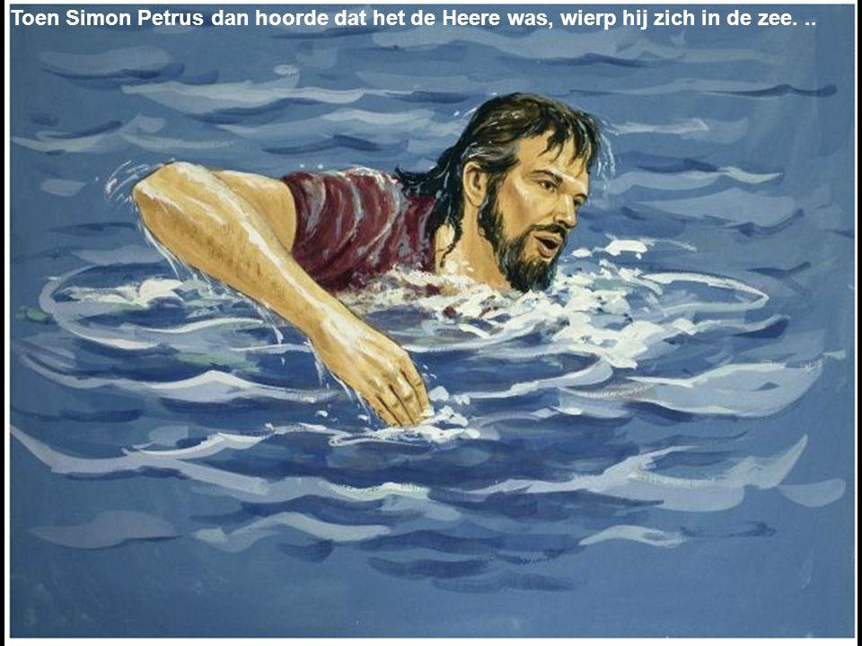 Toen Simon Petrus dan hoorde dat het de Heere was, wierp hij zich in de zee...