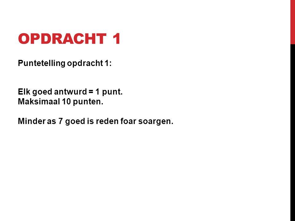 OPDRACHT 1 Puntetelling opdracht 1: Elk goed antwurd = 1 punt.