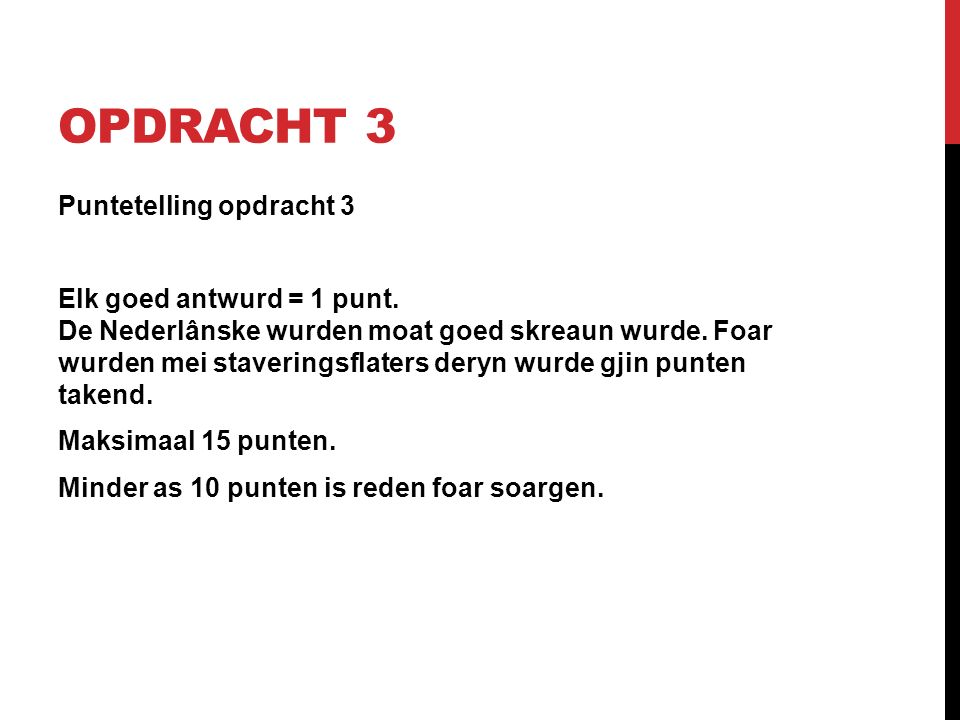 OPDRACHT 3 Puntetelling opdracht 3 Elk goed antwurd = 1 punt.