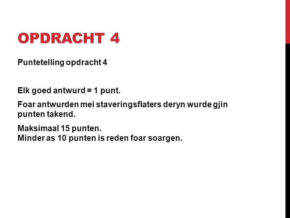 OPDRACHT 4 Puntetelling opdracht 4 Elk goed antwurd = 1 punt.