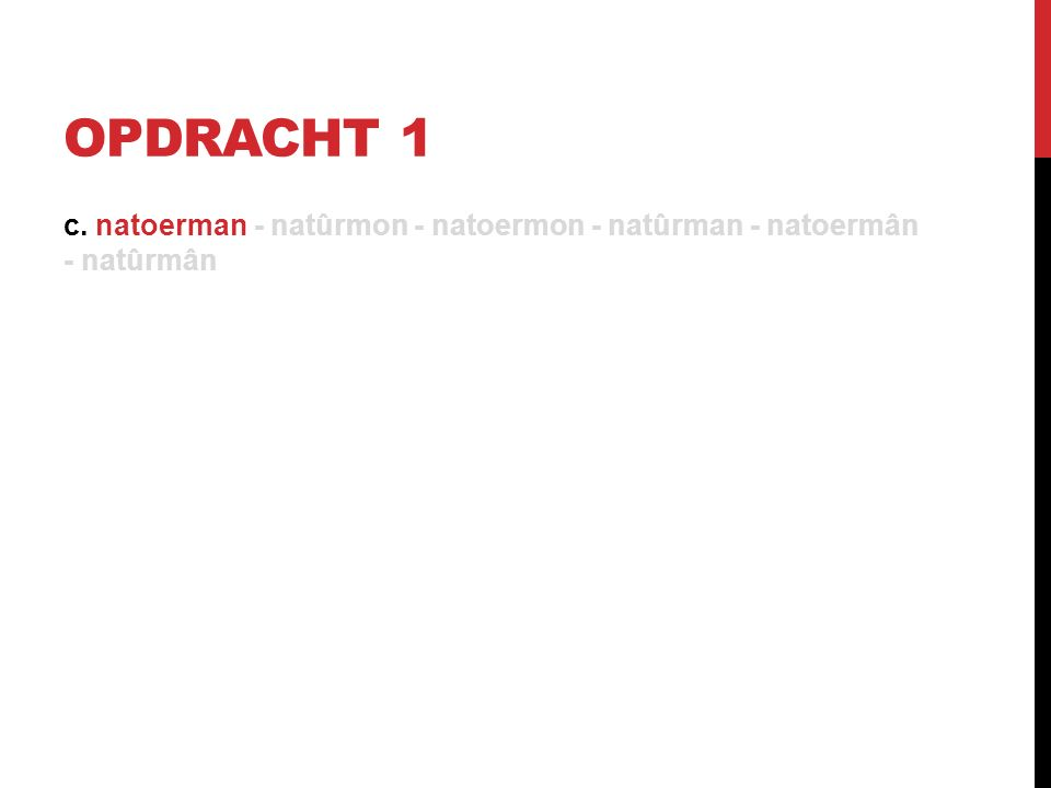 OPDRACHT 1 c. natoerman - natûrmon - natoermon - natûrman - natoermân - natûrmân