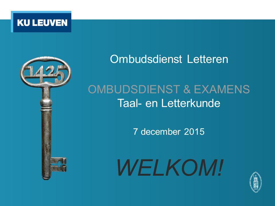 Ombudsdienst Letteren OMBUDSDIENST & EXAMENS Taal- en Letterkunde 7 december 2015 WELKOM!