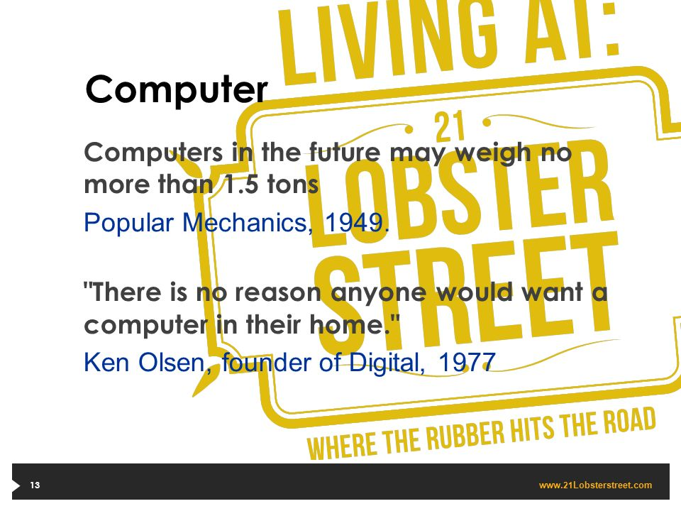 www. 21 Lobsterstreet.com Computer Computers in the future may weigh no more than 1.5 tons Popular Mechanics, 1949.