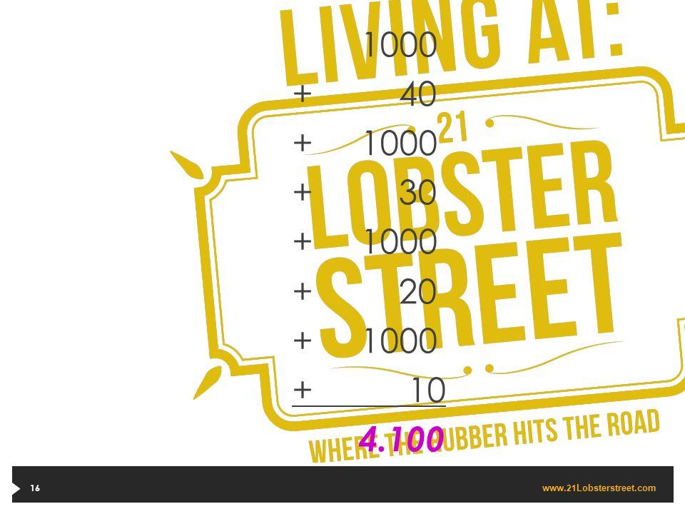 www. 21 Lobsterstreet.com 16 1000 + 40 +1000 + 30 +1000 + 20 +1000 + 10 4.100