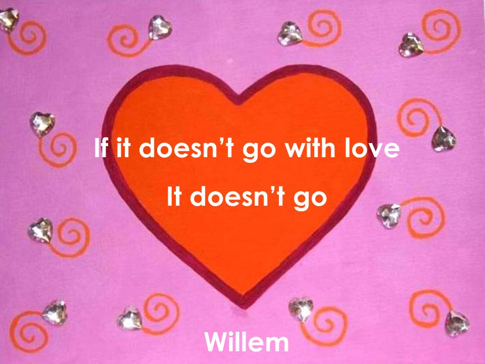 www. 21 Lobsterstreet.com 31 If it doesn't go with love It doesn't go Willem