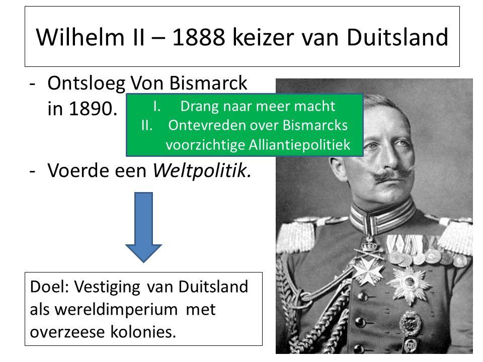 Wilhelm II – 1888 keizer van Duitsland -Ontsloeg Von Bismarck in 1890.