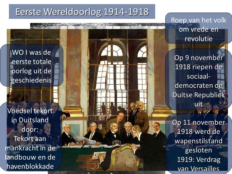 Eerste Wereldoorlog 1914-1918 WO I was de eerste totale oorlog uit de geschiedenis Voedsel tekort in Duitsland door: Tekort aan mankracht in de landbouw en de havenblokkade Roep van het volk om vrede en revolutie Op 9 november 1918 riepen de sociaal- democraten de Duitse Republiek uit Op 11 november 1918 werd de wapenstilstand gesloten 1919: Verdrag van Versailles
