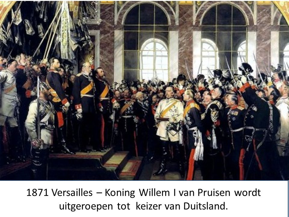 1871 Versailles – Koning Willem I van Pruisen wordt uitgeroepen tot keizer van Duitsland.