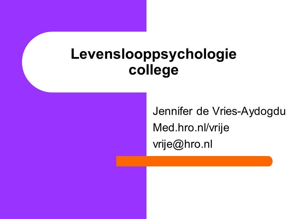 Levenslooppsychologie college Jennifer de Vries-Aydogdu Med.hro.nl/vrije vrije@hro.nl