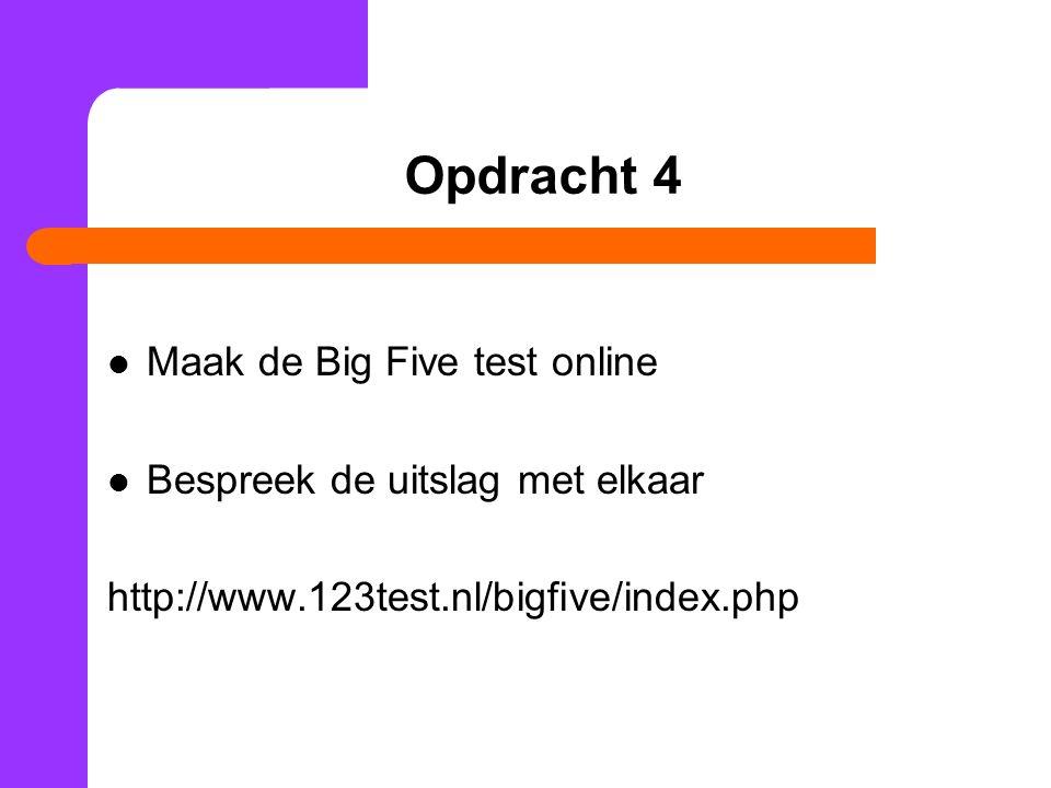 Opdracht 4 Maak de Big Five test online Bespreek de uitslag met elkaar http://www.123test.nl/bigfive/index.php