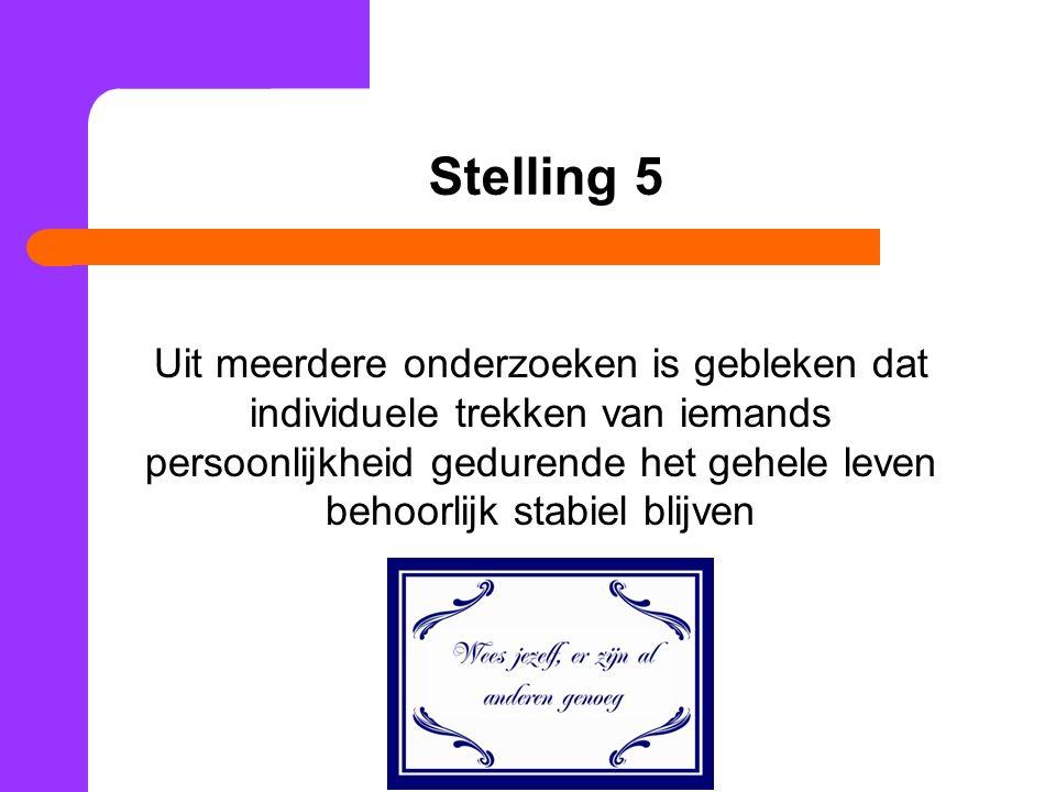 Stelling 5 Uit meerdere onderzoeken is gebleken dat individuele trekken van iemands persoonlijkheid gedurende het gehele leven behoorlijk stabiel blijven