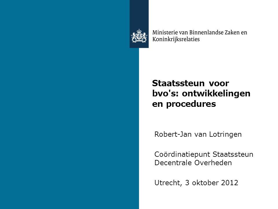 Staatssteun voor bvo s: ontwikkelingen en procedures Robert-Jan van Lotringen Coördinatiepunt Staatssteun Decentrale Overheden Utrecht, 3 oktober 2012