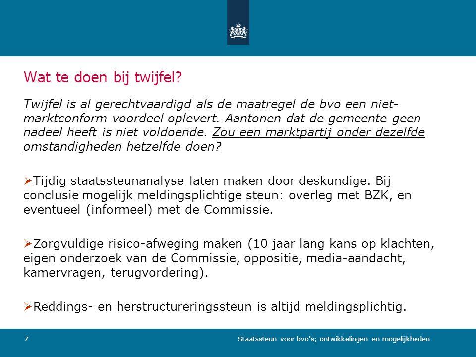 Staatssteun voor bvo s; ontwikkelingen en mogelijkheden7 Wat te doen bij twijfel.