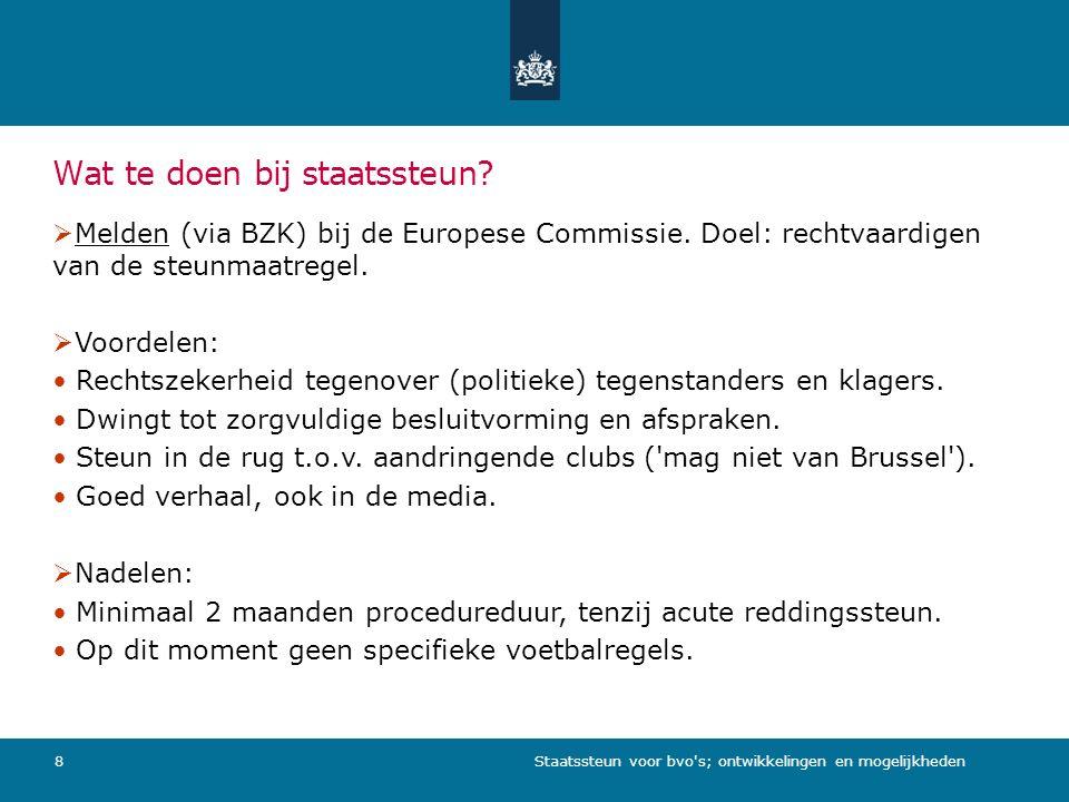 Staatssteun voor bvo s; ontwikkelingen en mogelijkheden9 Berichten uit Brussel  Omslag in beleid is definitief.