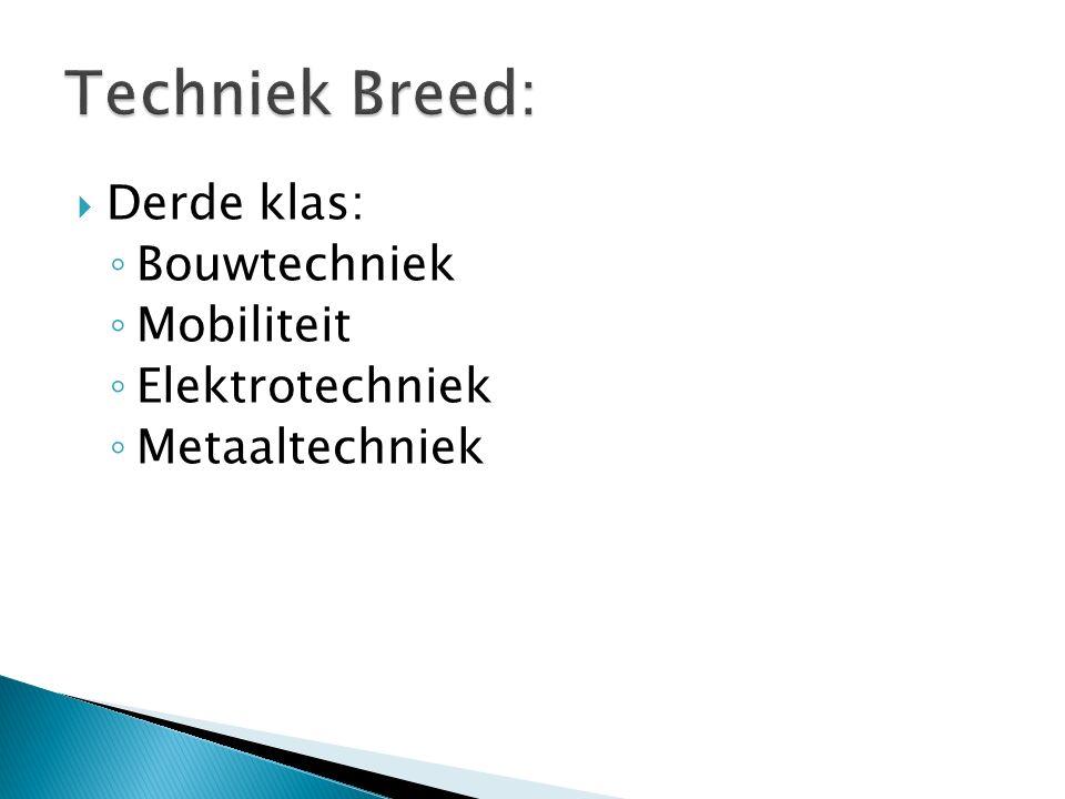  Derde klas: ◦ Bouwtechniek ◦ Mobiliteit ◦ Elektrotechniek ◦ Metaaltechniek