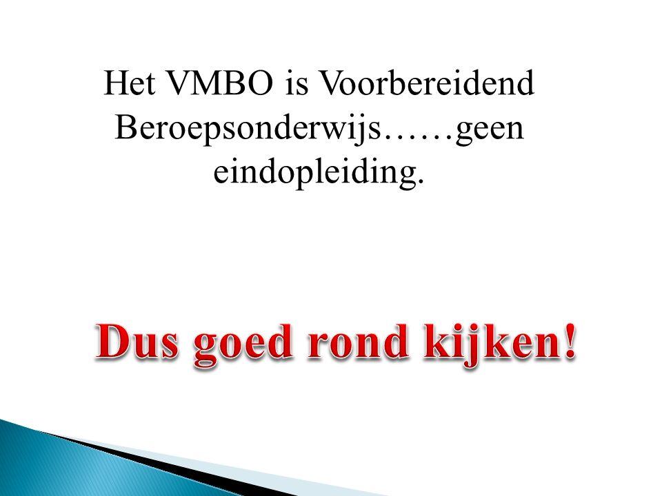 Het VMBO is Voorbereidend Beroepsonderwijs……geen eindopleiding.