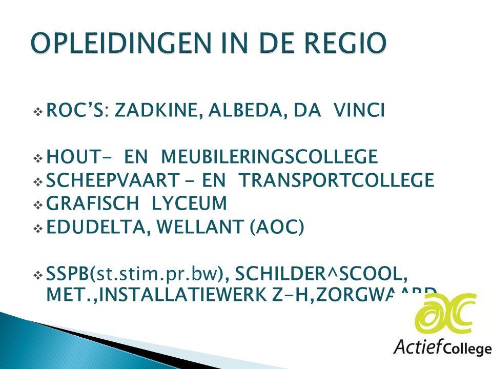  ROC'S: ZADKINE, ALBEDA, DA VINCI  HOUT- EN MEUBILERINGSCOLLEGE  SCHEEPVAART - EN TRANSPORTCOLLEGE  GRAFISCH LYCEUM  EDUDELTA, WELLANT (AOC)  SSPB(st.stim.pr.bw), SCHILDER^SCOOL, MET.,INSTALLATIEWERK Z-H,ZORGWAARD