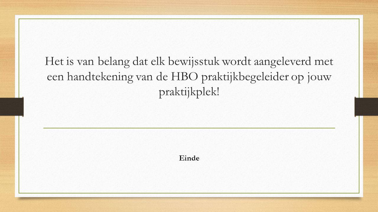 Het is van belang dat elk bewijsstuk wordt aangeleverd met een handtekening van de HBO praktijkbegeleider op jouw praktijkplek! Einde