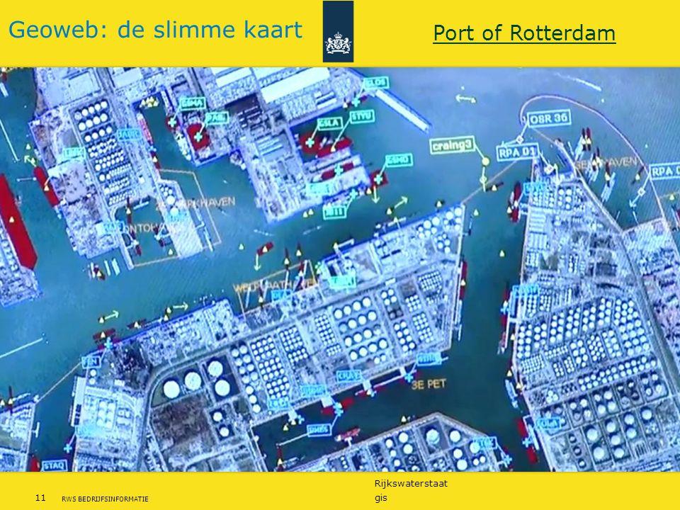 Rijkswaterstaat 11gis RWS BEDRIJFSINFORMATIE Geoweb: de slimme kaart Port of Rotterdam