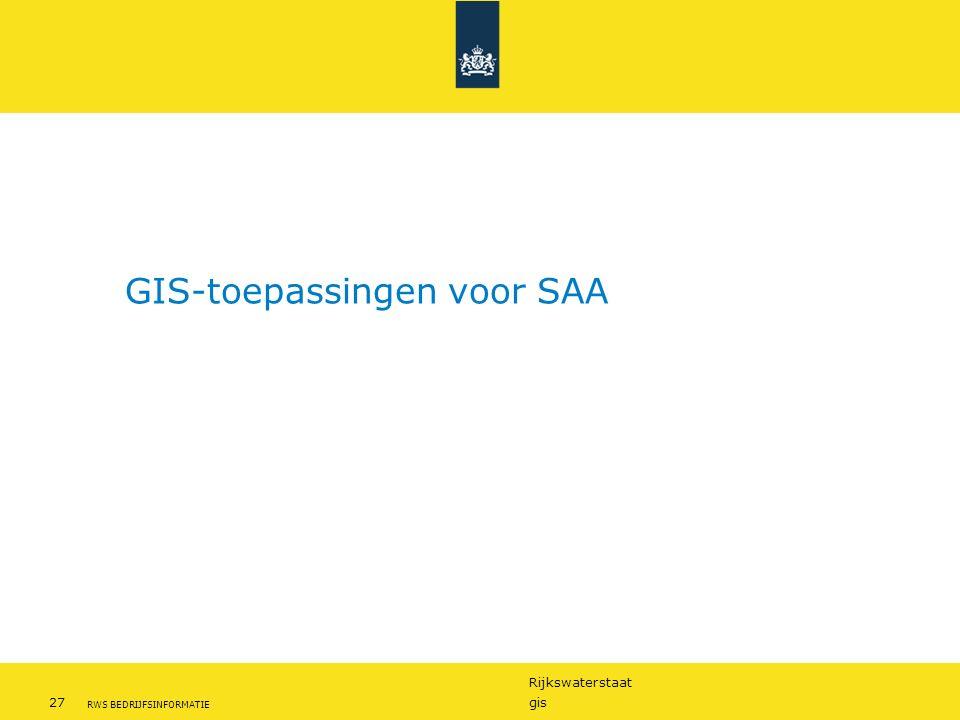 Rijkswaterstaat 27gis RWS BEDRIJFSINFORMATIE GIS-toepassingen voor SAA