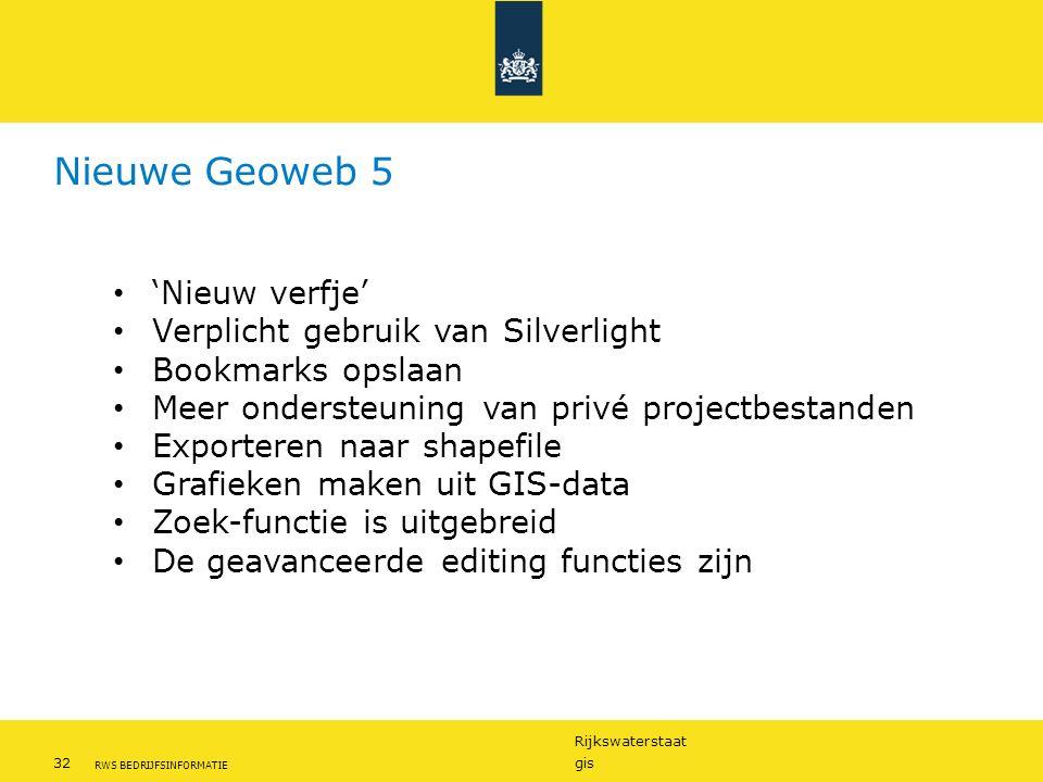 Rijkswaterstaat 32gis RWS BEDRIJFSINFORMATIE Nieuwe Geoweb 5 'Nieuw verfje' Verplicht gebruik van Silverlight Bookmarks opslaan Meer ondersteuning van