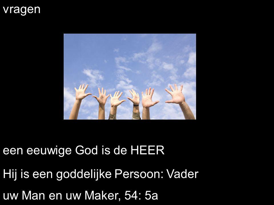 vragen een eeuwige God is de HEER Hij is een goddelijke Persoon: Vader uw Man en uw Maker, 54: 5a