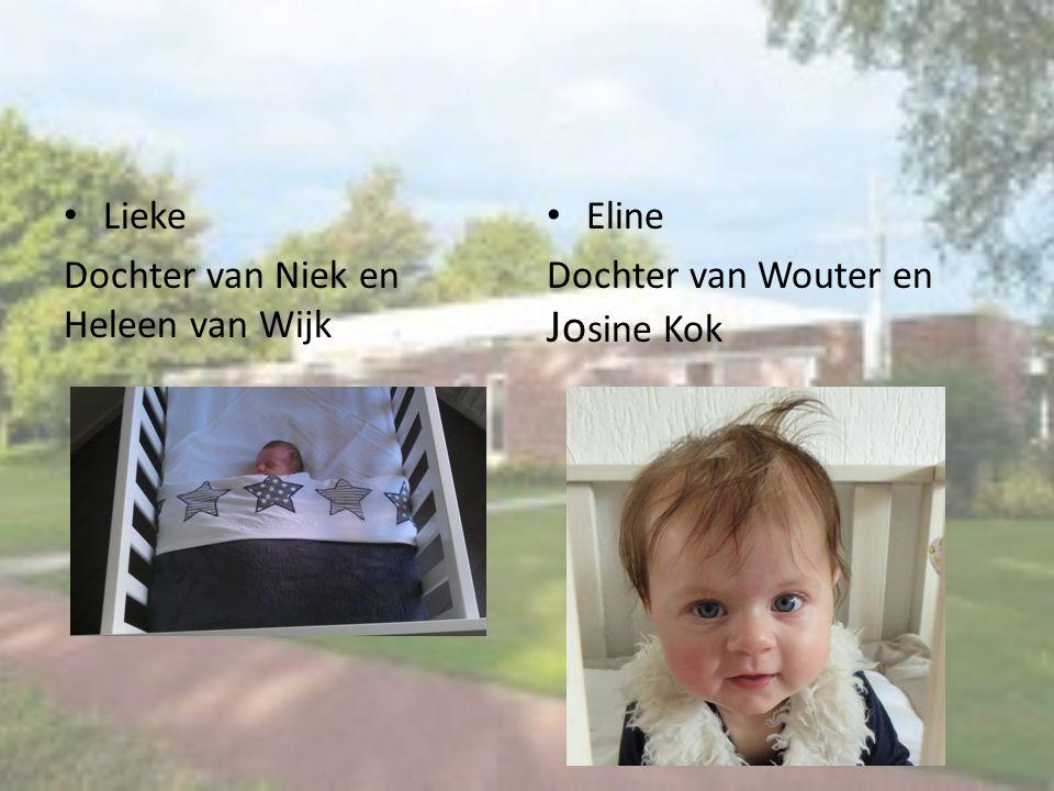 Lieke Dochter van Niek en Heleen van Wijk Eline Dochter van Wouter en Jo sine Kok