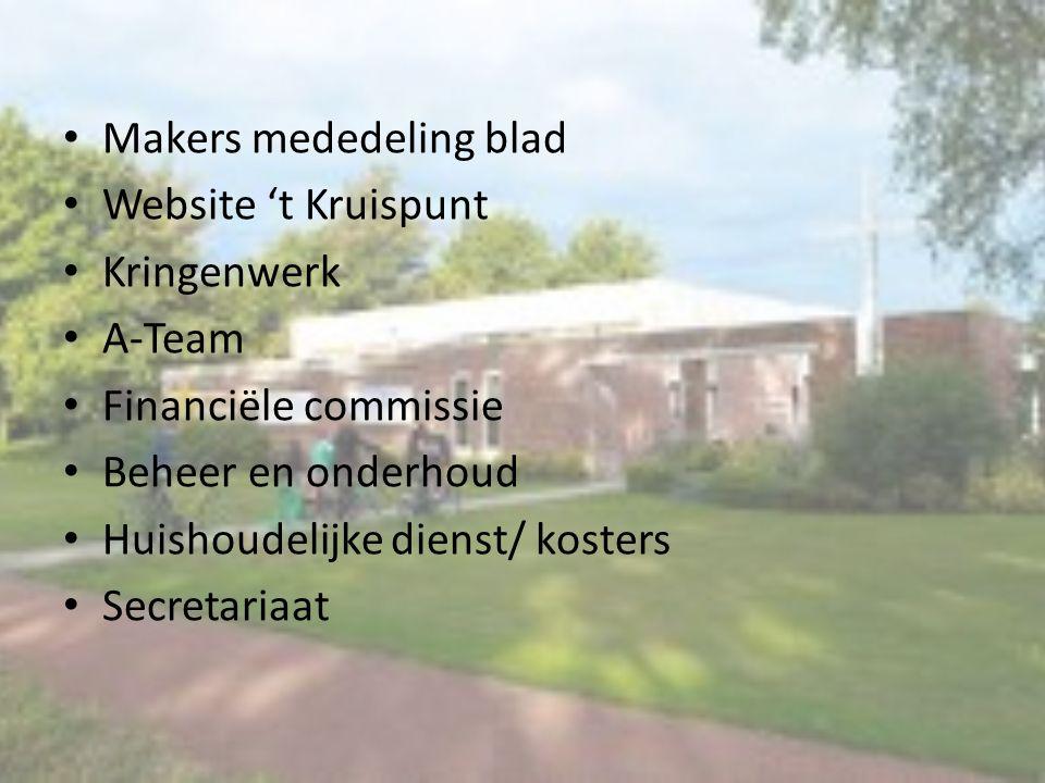 Makers mededeling blad Website 't Kruispunt Kringenwerk A-Team Financiële commissie Beheer en onderhoud Huishoudelijke dienst/ kosters Secretariaat