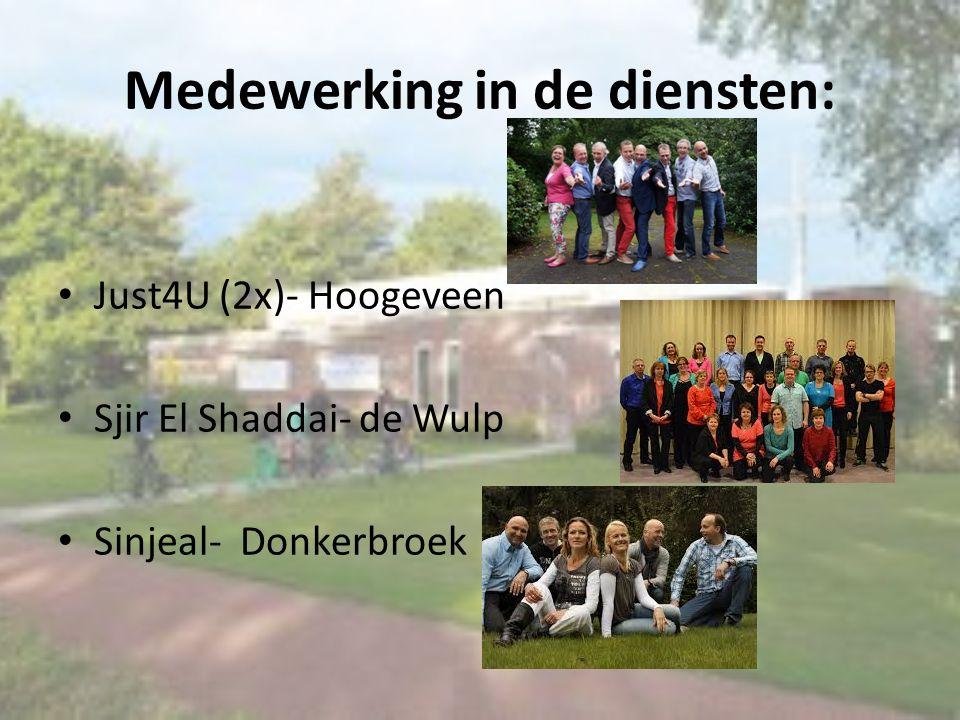 Medewerking in de diensten: Just4U (2x)- Hoogeveen Sjir El Shaddai- de Wulp Sinjeal- Donkerbroek