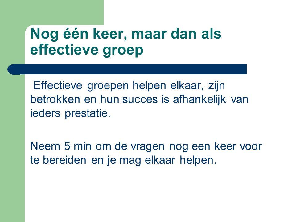 Nog één keer, maar dan als effectieve groep Effectieve groepen helpen elkaar, zijn betrokken en hun succes is afhankelijk van ieders prestatie.